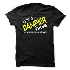 It is a DAMPIER Thing Tee - #tee dress #sweatshirt blanket. BUY TODAY AND SAVE => https://www.sunfrog.com/No-Category/It-is-a-DAMPIER-Thing-Tee-Black.html?68278