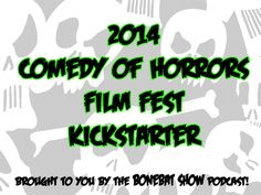 "BoneBat ""Comedy of Horrors"" Film Festival 2014 by S J Holetz of The BoneBat Show — Kickstarter"