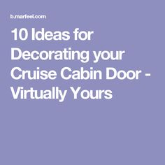 10 Ideas for Decorating your Cruise Cabin Door - Virtually Yours