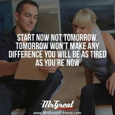 Start now not tomorrow. Tomorrow won't make any difference. You will be as tired as you are now.