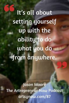 It's all about setting yourself up with the ability to do what you do from anywhere. - Jason Moore