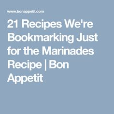 21 Recipes We're Bookmarking Just for the Marinades Recipe | Bon Appetit