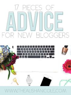 Blogging Tips | How to Blog | 17 Pieces of Advice for New Bloggers
