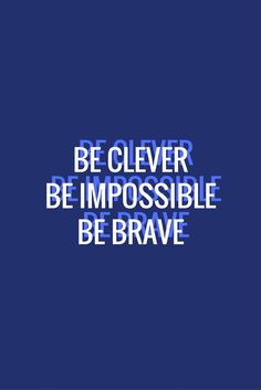 be clever, be impossible, be brave - Clara Oswald ae