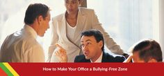How to Make Your Office a Bullying-Free Zone #Office #Bullying