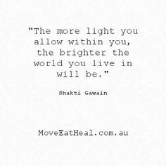 The more light you allow within you, the brighter the world you live in will be.