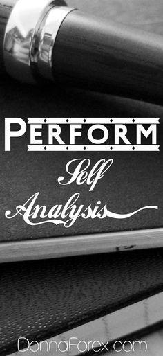 Perform self analysis.