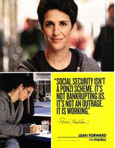 Rachel Maddow, Social security isn't a Ponzi scheme it's not bankrupting us. It's not an outrage. It is working.