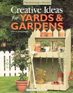 Creative Ideas For Yards And Gardens By: Woodworking for Women, House of White…