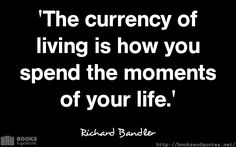 Richard Bandler The currency of liv #quotes