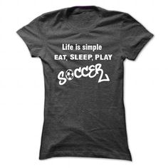 Life is simple eat sleep play soccer