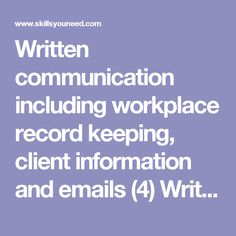 Written communication including workplace record keeping, client information and emails (4)  Writing Skills   SkillsYouNeed