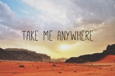 Take me anywhere #travel quotes quotes