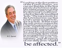 The top priority for the Christian is to see that God's name is kept holy...– R.C. Sproul