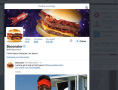 I Am Baconator   Twitter Account To Follow         I am Baconator (@IAmBaconator) is more than just a hilarious Twitter moniker/alias. It's a message to brands: Your products have identities. In this example, Wendy's Social Media Management Teamis using a single sandwich to garner a following of over 43,4k fans. And it ... - http://codeanddev.com/i-am-baconator-twitter-account-to-follow/   Follow @CodeandDev - #Baconator, #IAmBaconator #DigitalAdvertis