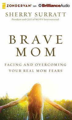 President and CEO of MOPS International shares insight and advice on the 10 most common fears that every mom faces. In Brave Mom , Sherry Surratt, president and CEO of MOPS International, shares hones