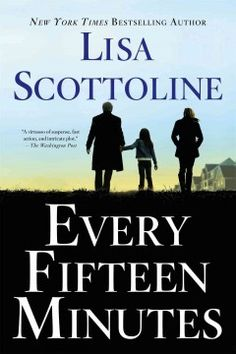 Every Fifteen Minutes by Lisa Scottoline. A psychiatrist becomes the target of a sociopath. New York Times Bestseller.