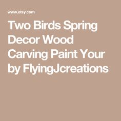 Two Birds Spring Decor Wood Carving Paint Your by FlyingJcreations