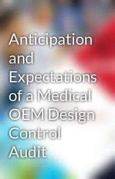 "Read ""Anticipation and Expectations of a Medical OEM Design Control Audit"" #wattpad #random"