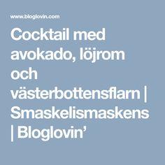 Cocktail med avokado, löjrom och västerbottensflarn | Smaskelismaskens | Bloglovin'