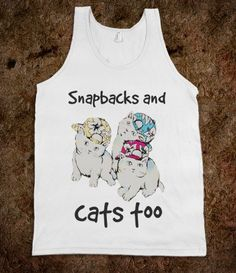 Snapbacks and cats tank - Movie Quote Shirts - Skreened T-shirts, Organic Shirts, Hoodies, Kids Tees, Baby One-Pieces and Tote Bags