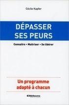 Dépasser ses Peurs - Cécile Kapfer - Librairie Bien-être/Développement Personnel - http://www.sentiersdubienetre.com/librairie-bien-etre/developpement-personnel/depasser-ses-peurs-cecile-kapfer.html