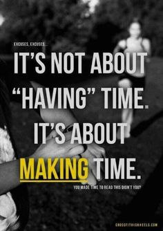 Make time. Walking in my treadmill now! Gotta get motived again