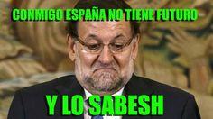 El racò d'en JaSaiHe: RAJOY, CONMIGO ESPAÑA NO TIENE FUTURO PERO ME VOTA...