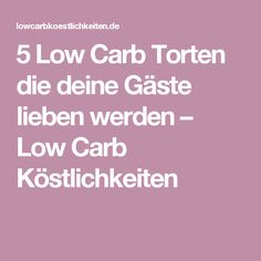 5 Low Carb Torten die deine Gäste lieben werden – Low Carb Köstlichkeiten