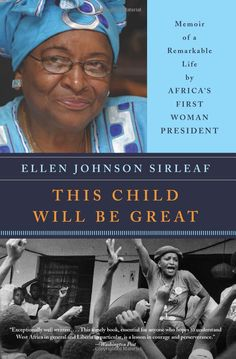 This Child Will Be Great: Memoir of a Remarkable Life by Africa's First Woman President: Ellen Johnson Sirleaf #Bppls #Biography #Ellen_Johnson_Sirleaf