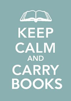 Keep Calm and Carry Books ♥ My purses are bought with the stipulation that they must be big enough to carry at least one.