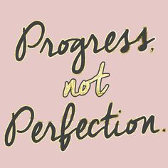 Progress not perfection. So important to remember.
