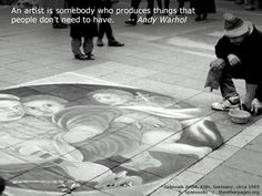 An artist is someone who produces things that people don't need to have. --Andy Warhol