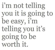 Not easy, but worth it!