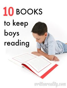 """10 Books to Keep Boys Reading {writtenreality.com}  (Please stop messaging me to tell me how wrong I am for pinning things like """"Books for boys"""" and """"Crafts for girls.""""  Just because this list says books for boys.. does not mean I would not have Alexis read these books too.  Similarly, a list of """"crafts for girls"""" is a list I would also consider for Justin.  My brain works; please stop assuming it doesn't."""