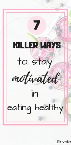 7 killer ways to stay motivated in eating healthy #healthyliving #healthylivingtips #eatinghealthytips #eatinghealthymotivation