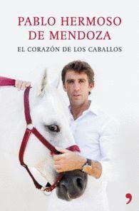 EL CORAZÓN DE LOS  CABALLOS de Pablo Hermoso de Mendoza