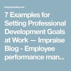 7 Examples for Setting Professional Development Goals at Work — Impraise Blog - Employee performance management, reviews and 360 feedback