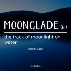 Similar to the Turkish word gumusservi, a word meaning 'moonlight shining on water' and one the internet says has no equivalent, moonglade is a name for the line of moonlight reflected on water.
