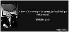 À force d'être déçu par les autres, je finirai bien par croire en moi. (Frédéric Dard) #citations #FrédéricDard