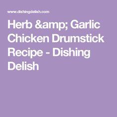 Herb & Garlic Chicken Drumstick Recipe - Dishing Delish