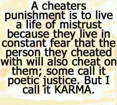 Just remember karma gets you. You want to lie in your life remember it will come back at you. Re: Cheaters.....Amen to that! Chrys Anetz (@chrys313)