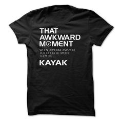 Awesome Kayak Lovers Tee Shirts Gift for you or your family member and your friend:  That awkward moment to choose between someone or Kayak  0615 Tee Shirts T-Shirts