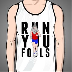 Run You Fools - the shirt for fitness buffs who think the 'Rocky' soundtrack needs more lute.