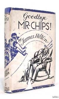 Good-bye Mr. Chips by James Hilton.  Hodder & Stoughton, London. Oct 1934. HC. First Edition/First Printing. Blue cloth boards with gold lettering. Illus. by Bip Piers. Book: Very Good+, clean boards & spine, light spots at the page edges, light shelf wear, clean endpaper & pages, tight spine. Dust Jacket : Good+, wrapped in a new clean removable mylar cover, shelf wear at the edges, spots on the jacket, chipping at the spine & front panel. Listed by 1st Editions and Antiquarian Books, ABA, IOBA