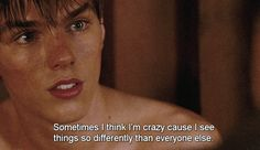 Sometimes I think I'm crazy cause I see things so differently from everyone else...