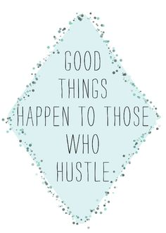 good things happen to those who hustle 5x7 print. $9.00, via Etsy.