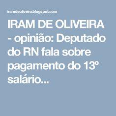 IRAM DE OLIVEIRA - opinião: Deputado do RN fala sobre pagamento do 13º salário...