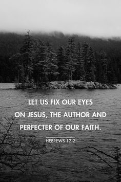 Bible Verses to Live By: Let us fix our eyes on jesus the author and perfecter of uor faith. Now Quotes, Bible Verses Quotes, Bible Scriptures, Wisdom Bible, Faith Bible, Scripture Verses, Christian Life, Christian Quotes, Jesus Christus