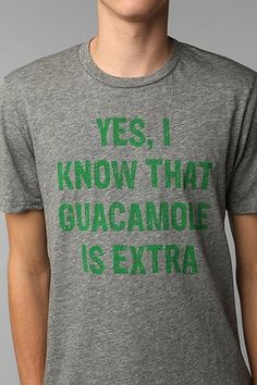 Yes, I know that guacamole is extra. I want this shirt!